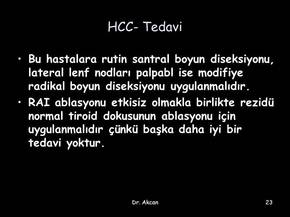 HCC- Tedavi Bu hastalara rutin santral boyun diseksiyonu, lateral lenf nodları palpabl ise modifiye radikal boyun diseksiyonu uygulanmalıdır.