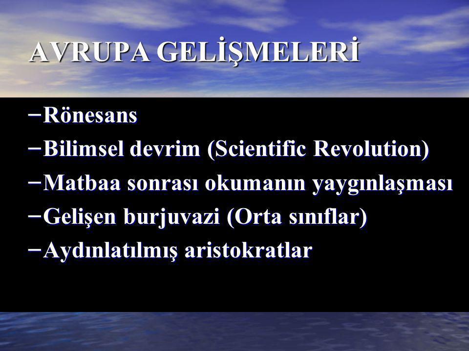 AVRUPA GELİŞMELERİ Rönesans Bilimsel devrim (Scientific Revolution)
