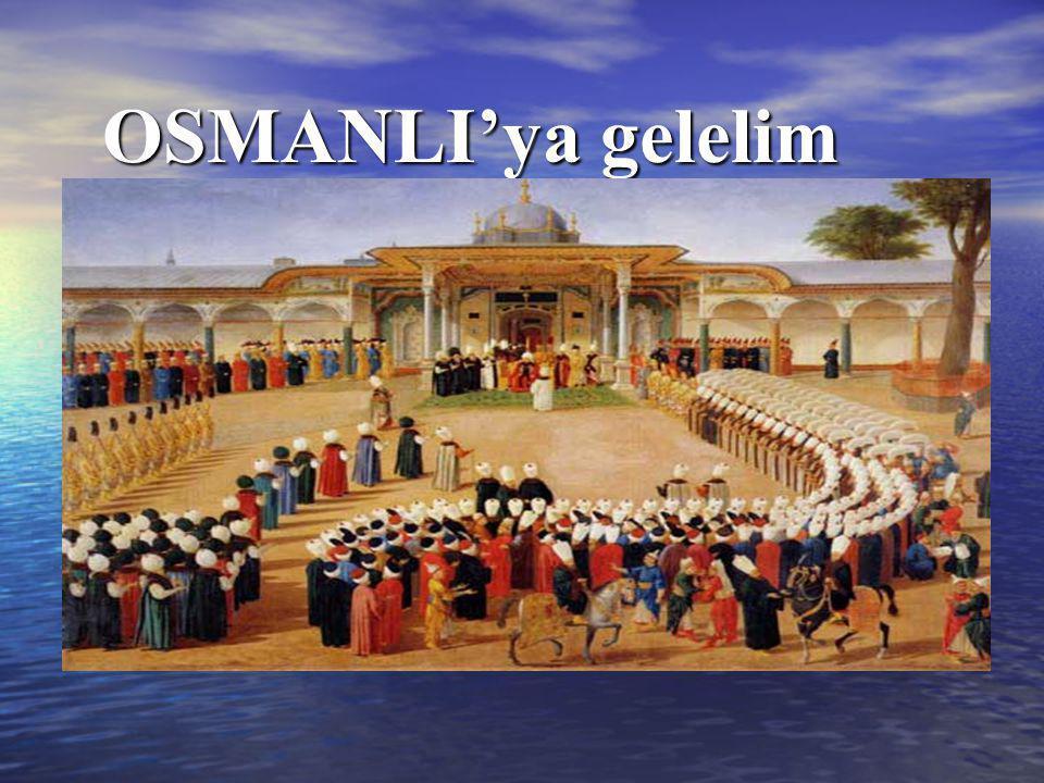 OSMANLI'ya gelelim