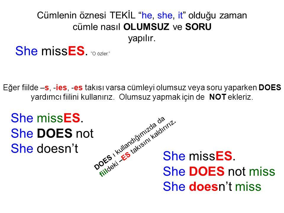 She missES. O özler. She missES. She DOES not She doesn't
