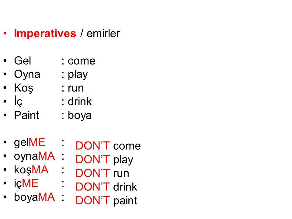 Imperatives / emirler Gel : come. Oyna : play. Koş : run. İç : drink. Paint : boya. gelME :