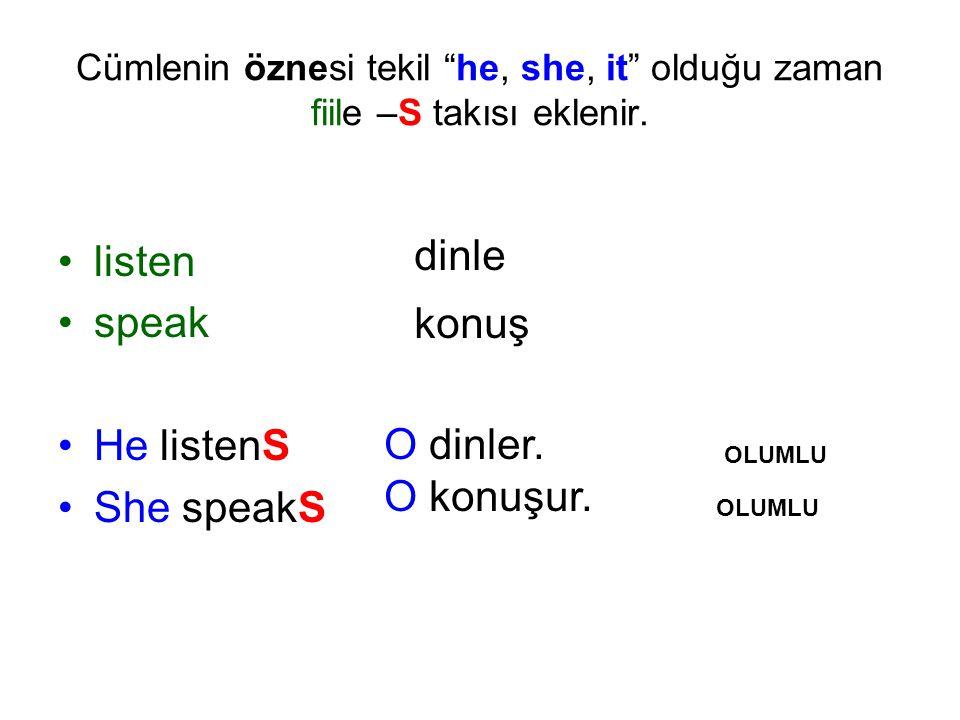 listen speak He listenS She speakS dinle konuş O dinler. O konuşur.