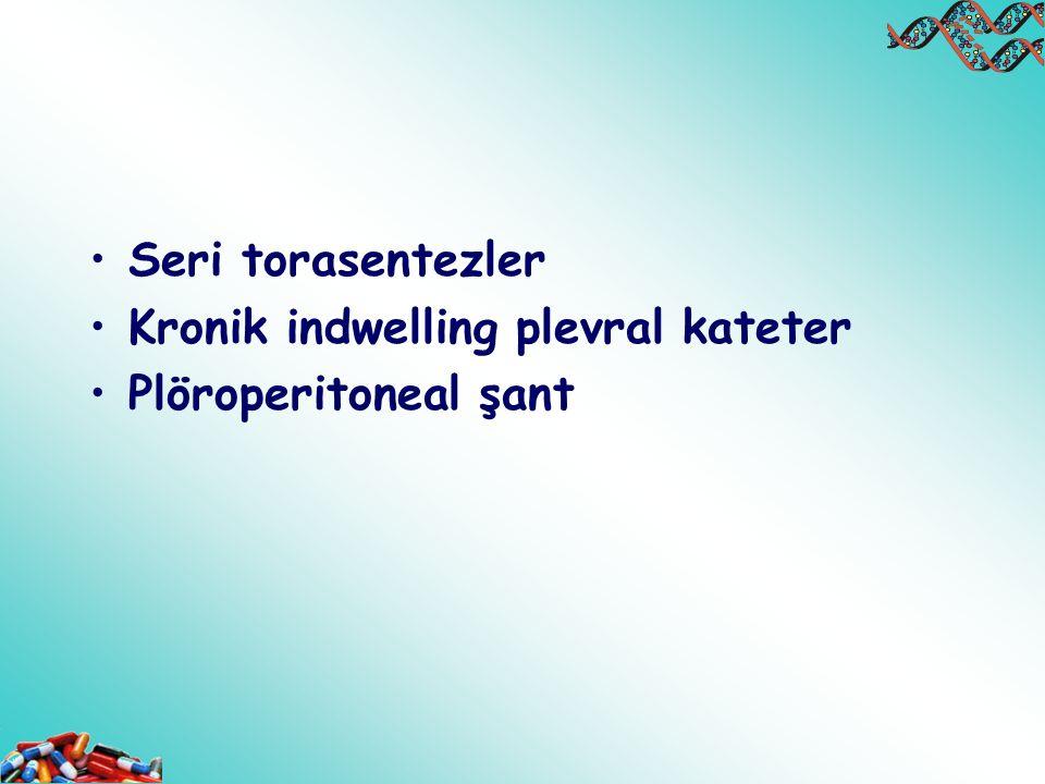 Seri torasentezler Kronik indwelling plevral kateter Plöroperitoneal şant