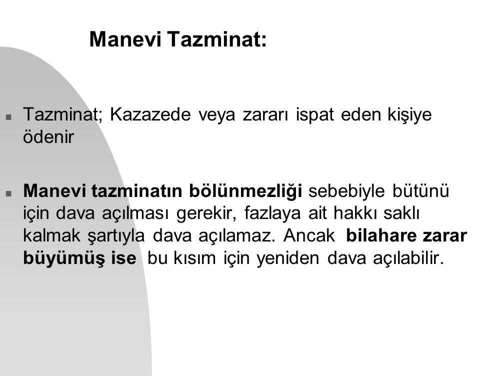 Manevi Tazminat: Tazminat; Kazazede veya zararı ispat eden kişiye ödenir.