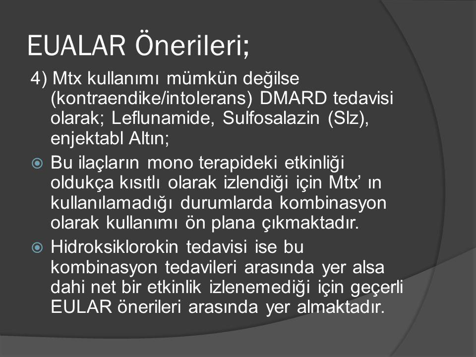EUALAR Önerileri; 4) Mtx kullanımı mümkün değilse (kontraendike/intolerans) DMARD tedavisi olarak; Leflunamide, Sulfosalazin (Slz), enjektabl Altın;