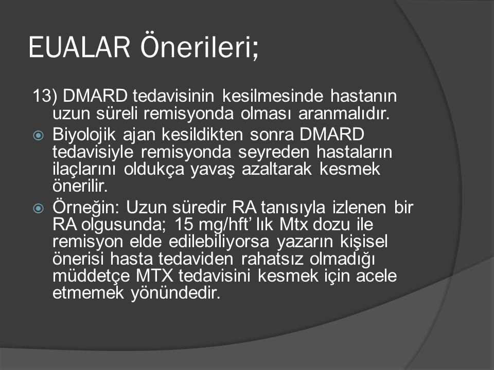 EUALAR Önerileri; 13) DMARD tedavisinin kesilmesinde hastanın uzun süreli remisyonda olması aranmalıdır.