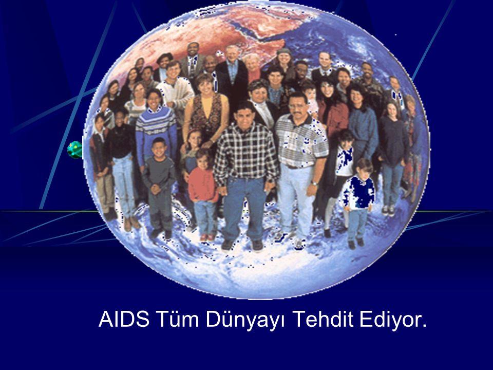 AIDS Tüm Dünyayı Tehdit Ediyor.