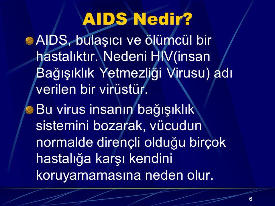 AIDS Nedir AIDS, bulaşıcı ve ölümcül bir hastalıktır. Nedeni HIV(insan Bağışıklık Yetmezliği Virusu) adı verilen bir virüstür.