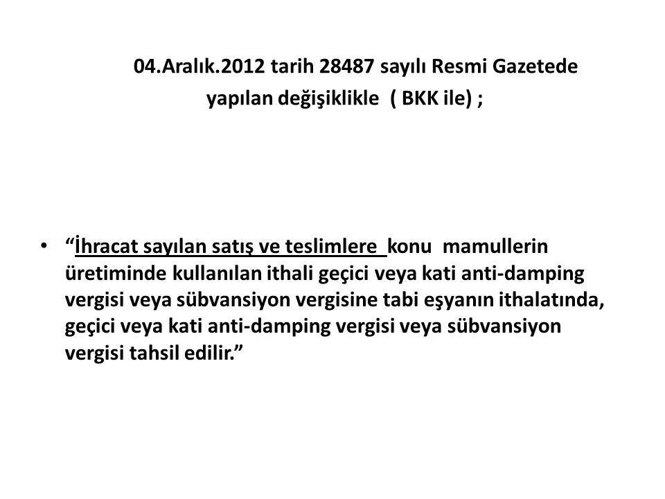 04.Aralık.2012 tarih 28487 sayılı Resmi Gazetede yapılan değişiklikle ( BKK ile) ;