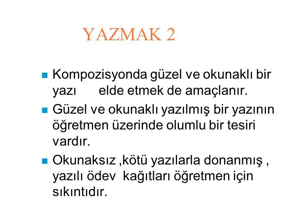YAZMAK 2 Kompozisyonda güzel ve okunaklı bir yazı elde etmek de amaçlanır.