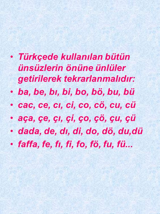 Türkçede kullanılan bütün ünsüzlerin önüne ünlüler getirilerek tekrarlanmalıdır: