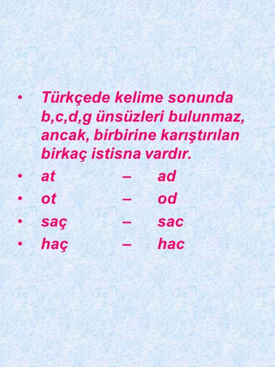 Türkçede kelime sonunda b,c,d,g ünsüzleri bulunmaz, ancak, birbirine karıştırılan birkaç istisna vardır.