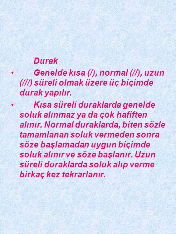 Durak Genelde kısa (/), normal (//), uzun (///) süreli olmak üzere üç biçimde durak yapılır.