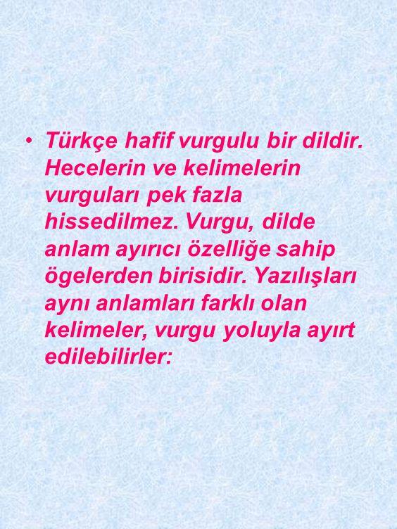 Türkçe hafif vurgulu bir dildir