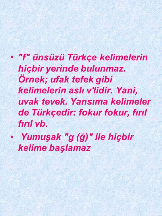 f ünsüzü Türkçe kelimelerin hiçbir yerinde bulunmaz
