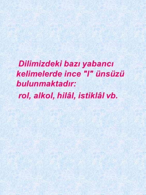 Dilimizdeki bazı yabancı kelimelerde ince l ünsüzü bulunmaktadır: