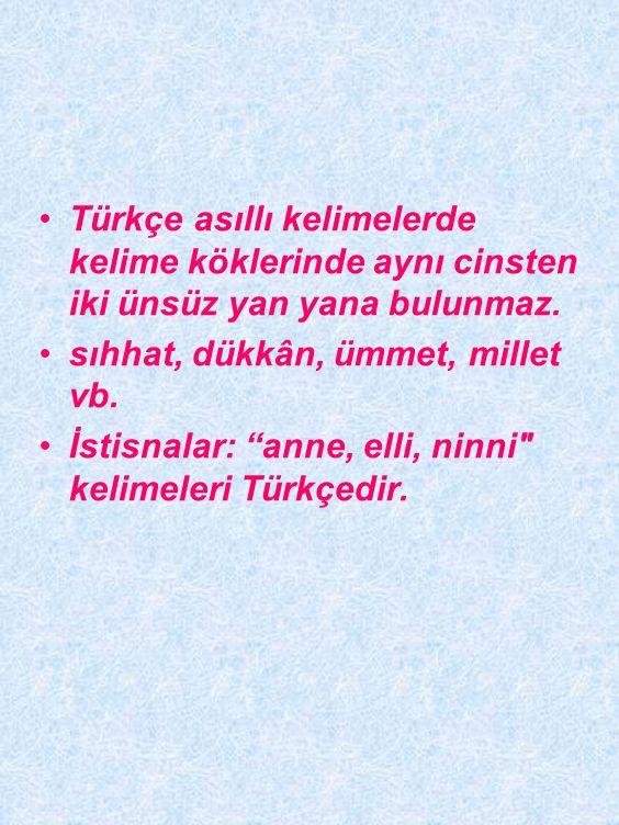Türkçe asıllı kelimelerde kelime köklerinde aynı cinsten iki ünsüz yan yana bulunmaz.