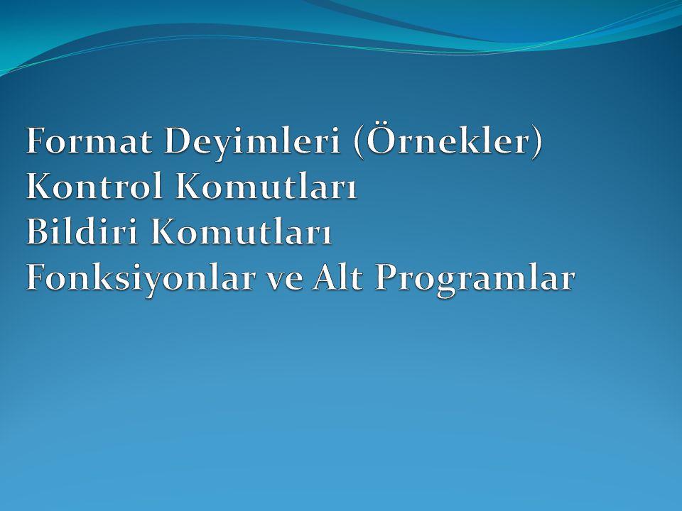 Format Deyimleri (Örnekler) Kontrol Komutları Bildiri Komutları Fonksiyonlar ve Alt Programlar