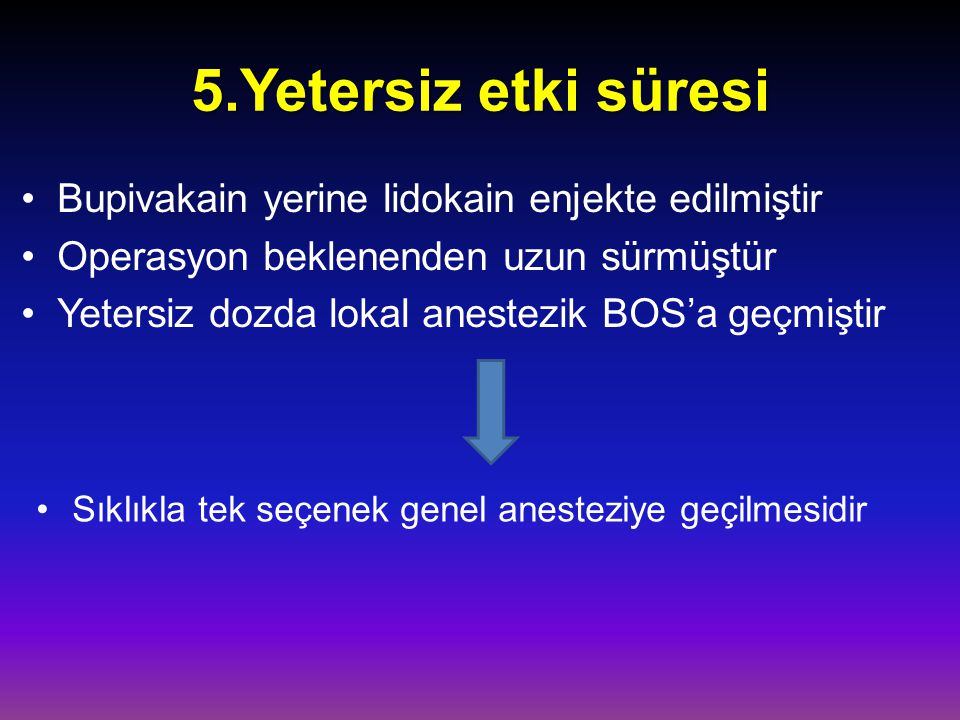 5.Yetersiz etki süresi Bupivakain yerine lidokain enjekte edilmiştir