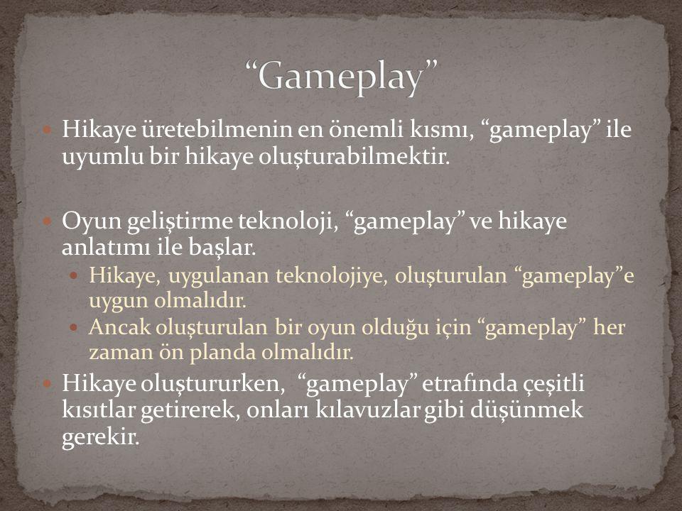 Gameplay Hikaye üretebilmenin en önemli kısmı, gameplay ile uyumlu bir hikaye oluşturabilmektir.