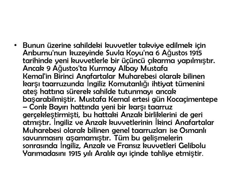Bunun üzerine sahildeki kuvvetler takviye edilmek için Arıburnu nun kuzeyinde Suvla Koyu na 6 Ağustos 1915 tarihinde yeni kuvvetlerle bir üçüncü çıkarma yapılmıştır.