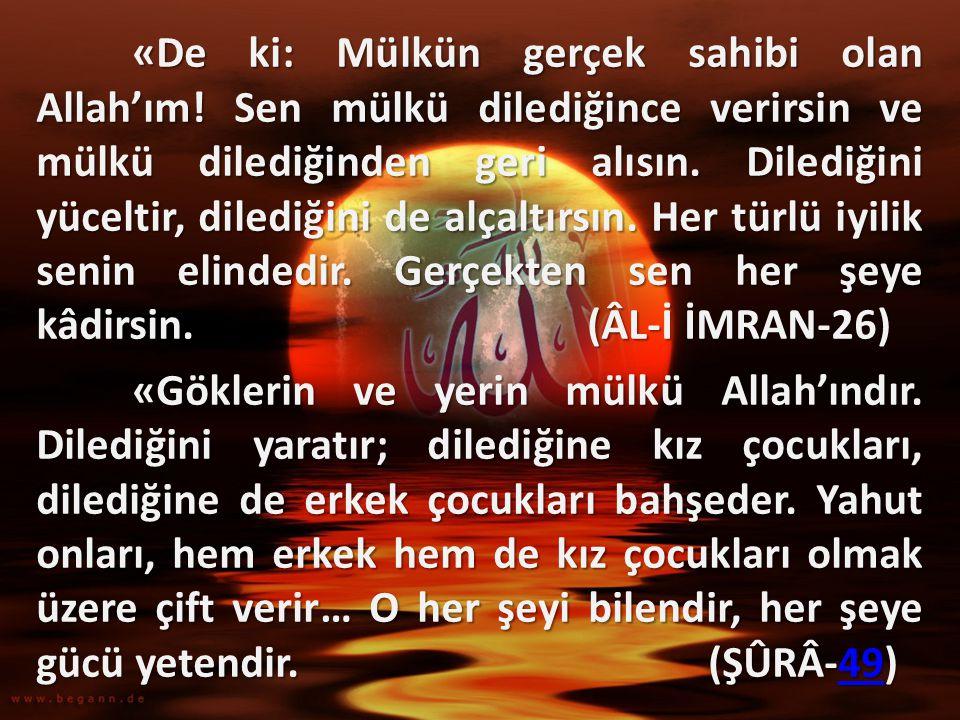 «De ki: Mülkün gerçek sahibi olan Allah'ım