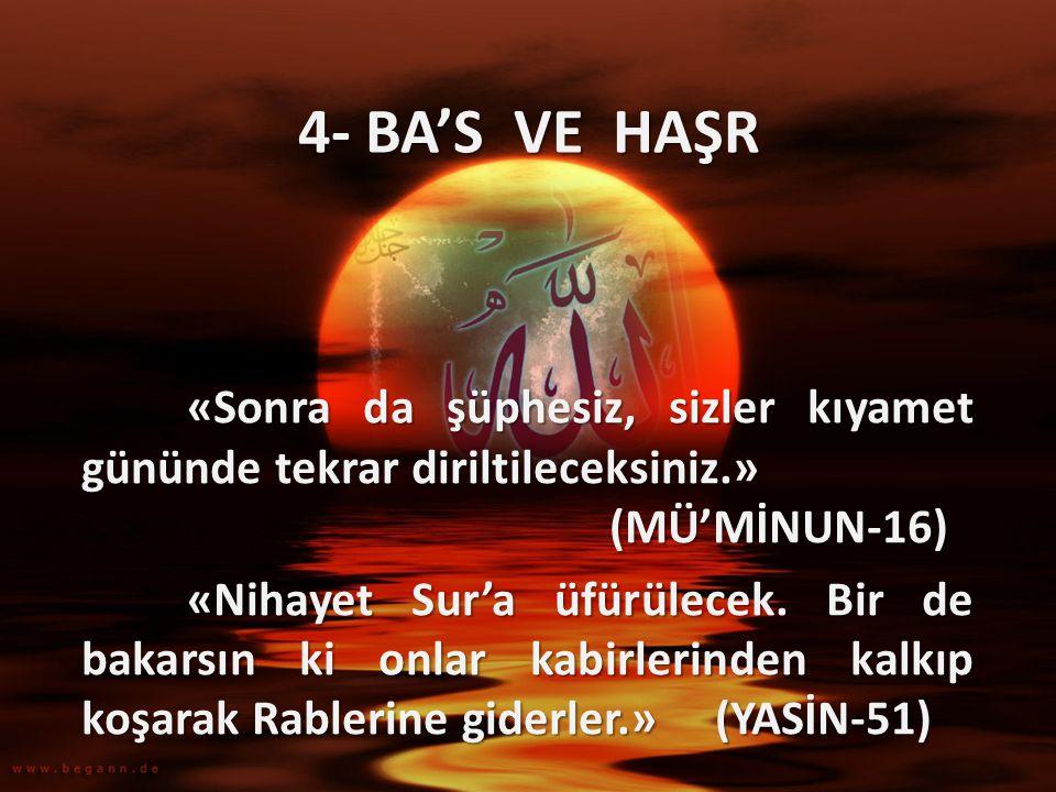4- BA'S VE HAŞR «Sonra da şüphesiz, sizler kıyamet gününde tekrar diriltileceksiniz.» (MÜ'MİNUN-16)