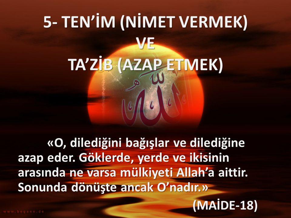 5- TEN'İM (NİMET VERMEK) VE TA'ZİB (AZAP ETMEK)