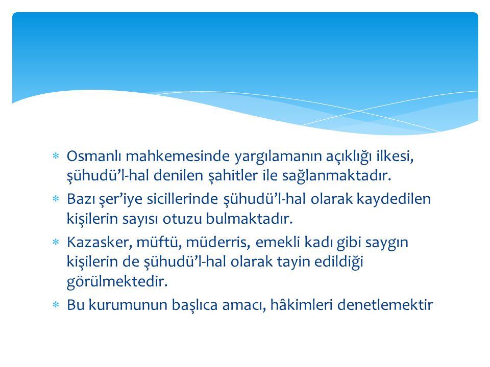 Osmanlı mahkemesinde yargılamanın açıklığı ilkesi, şühudü'l-hal denilen şahitler ile sağlanmaktadır.