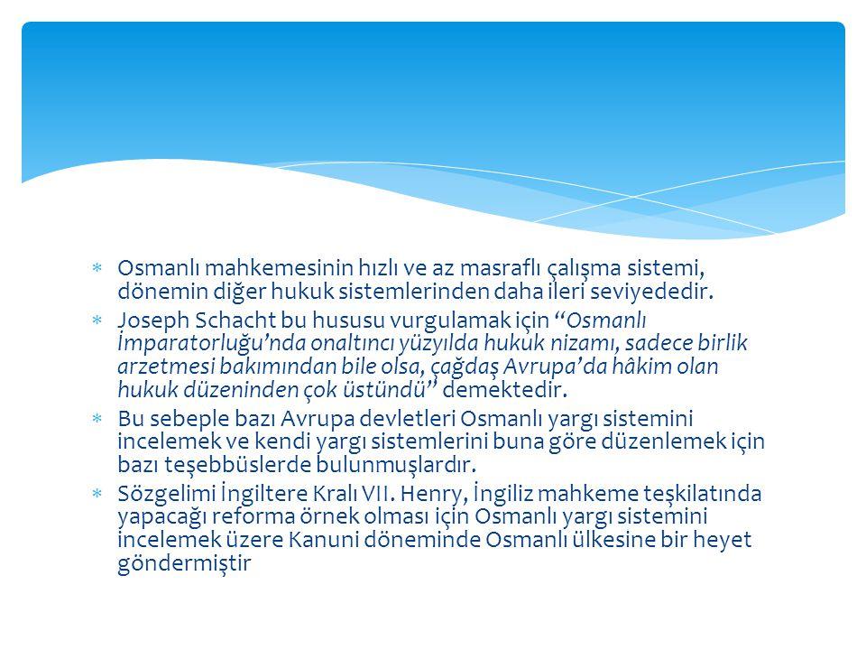 Osmanlı mahkemesinin hızlı ve az masraflı çalışma sistemi, dönemin diğer hukuk sistemlerinden daha ileri seviyededir.