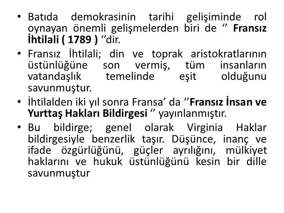 Batıda demokrasinin tarihi gelişiminde rol oynayan önemli gelişmelerden biri de '' Fransız İhtilali ( 1789 ) ''dir.