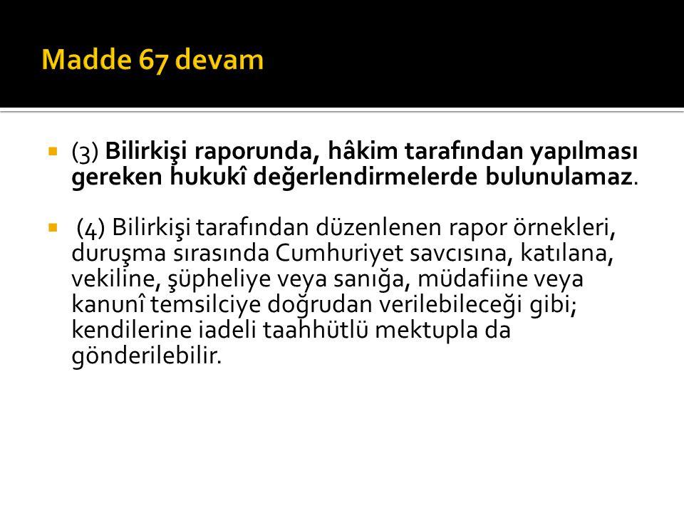 Madde 67 devam (3) Bilirkişi raporunda, hâkim tarafından yapılması gereken hukukî değerlendirmelerde bulunulamaz.