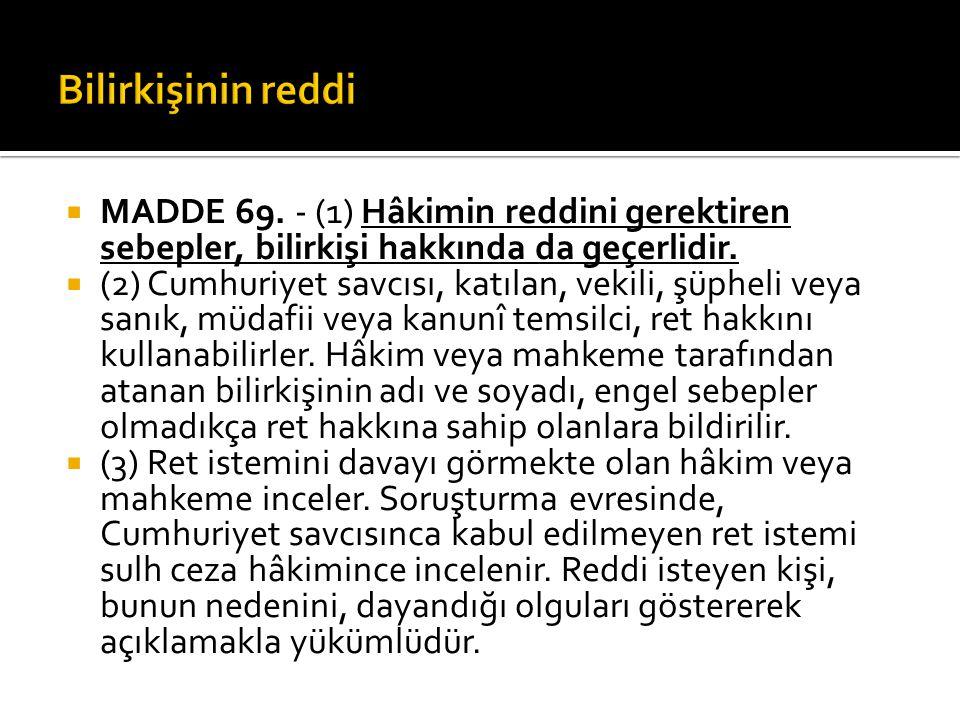 Bilirkişinin reddi MADDE 69. - (1) Hâkimin reddini gerektiren sebepler, bilirkişi hakkında da geçerlidir.