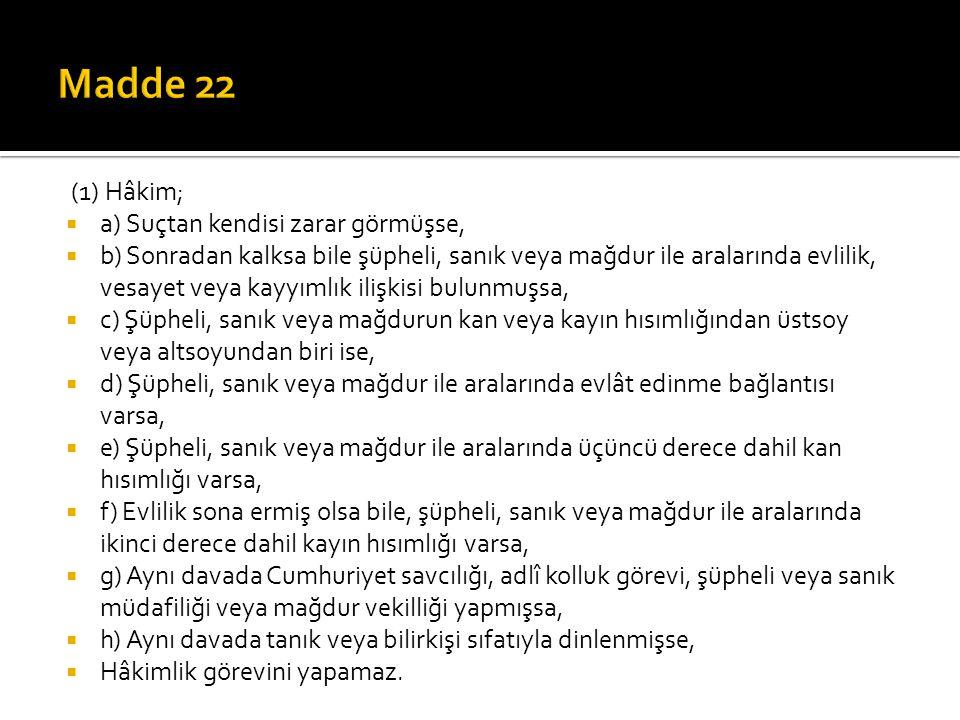 Madde 22 (1) Hâkim; a) Suçtan kendisi zarar görmüşse,