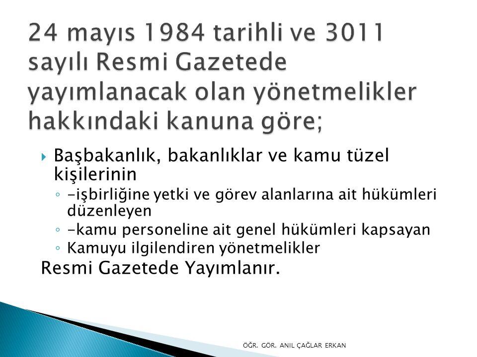 24 mayıs 1984 tarihli ve 3011 sayılı Resmi Gazetede yayımlanacak olan yönetmelikler hakkındaki kanuna göre;