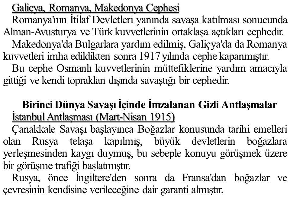 Galiçya, Romanya, Makedonya Cephesi Romanya nın İtilaf Devletleri yanında savaşa katılması sonucunda Alman-Avusturya ve Türk kuvvetlerinin ortaklaşa açtıkları cephedir.
