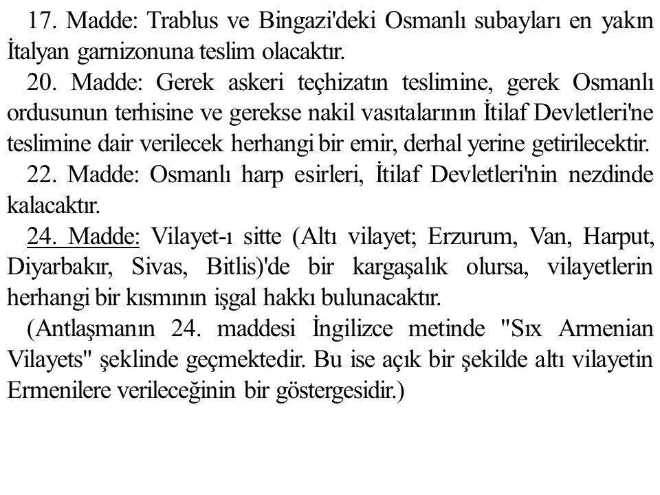 17. Madde: Trablus ve Bingazi deki Osmanlı subayları en yakın İtalyan garnizonuna teslim olacaktır.