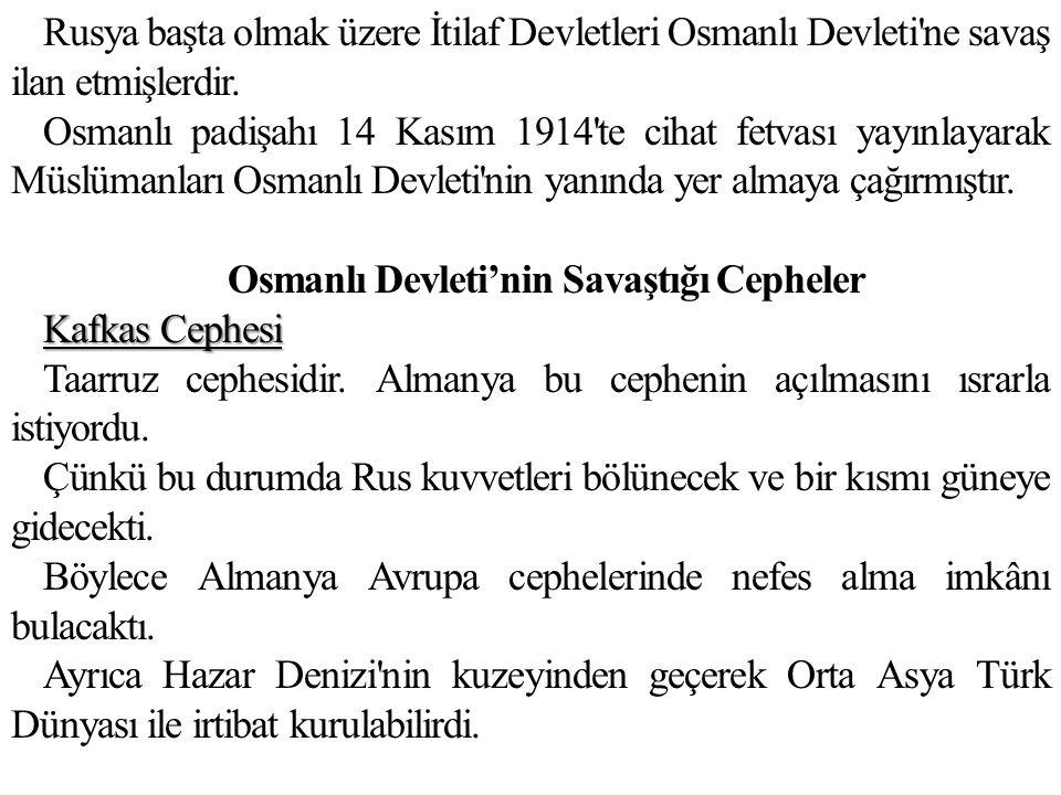 Rusya başta olmak üzere İtilaf Devletleri Osmanlı Devleti ne savaş ilan etmişlerdir.