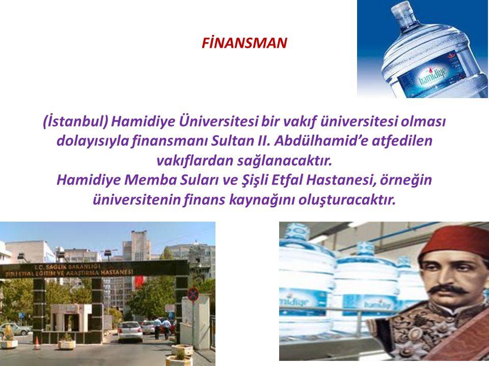FİNANSMAN (İstanbul) Hamidiye Üniversitesi bir vakıf üniversitesi olması dolayısıyla finansmanı Sultan II.