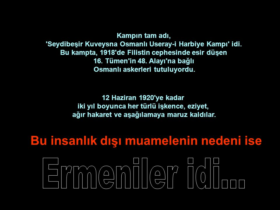 Ermeniler idi... Bu insanlık dışı muamelenin nedeni ise