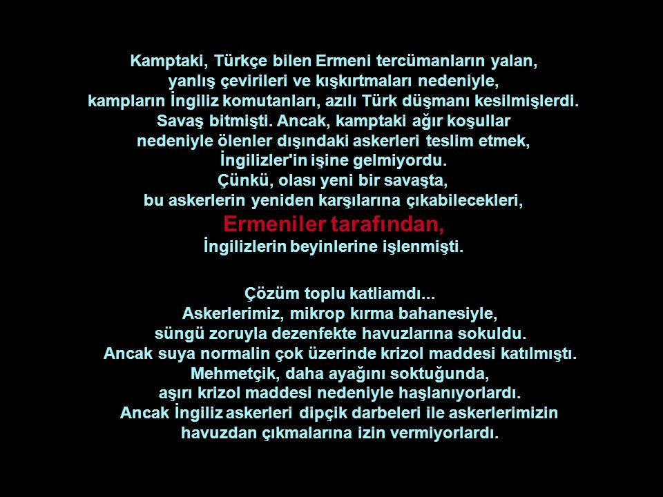 Kamptaki, Türkçe bilen Ermeni tercümanların yalan,