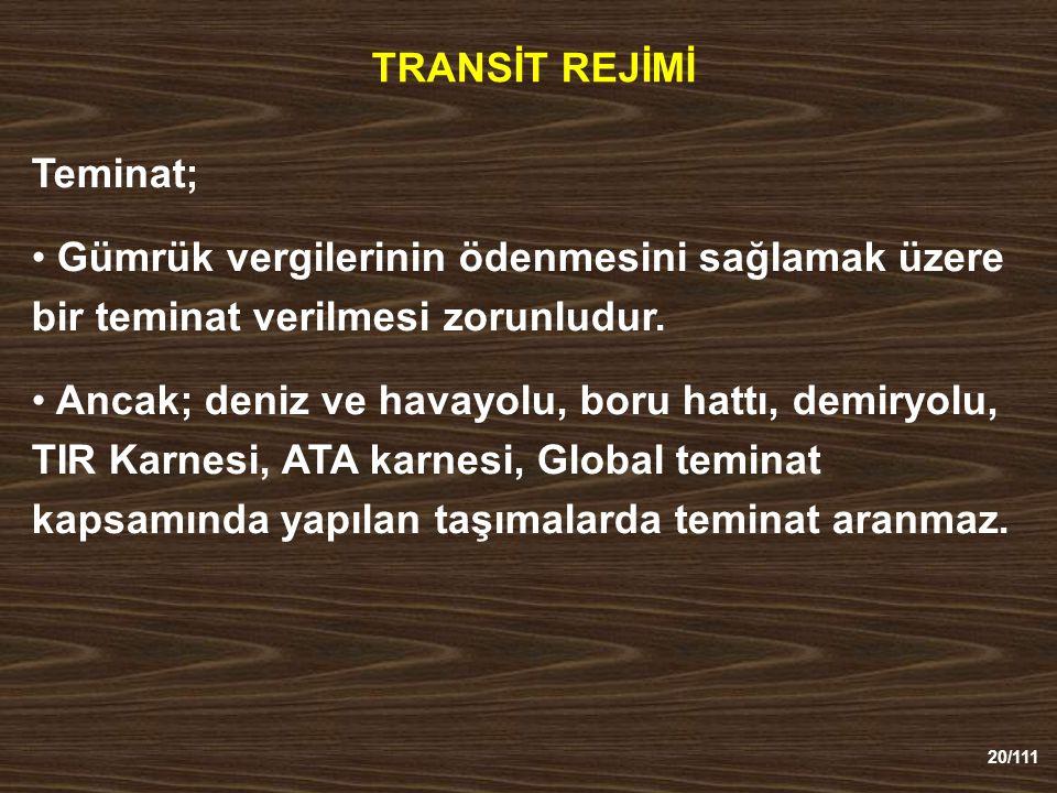 TRANSİT REJİMİ Teminat; Gümrük vergilerinin ödenmesini sağlamak üzere bir teminat verilmesi zorunludur.