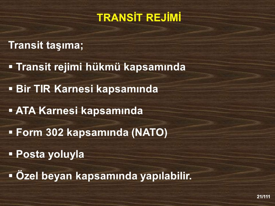 TRANSİT REJİMİ Transit taşıma; Transit rejimi hükmü kapsamında. Bir TIR Karnesi kapsamında. ATA Karnesi kapsamında.