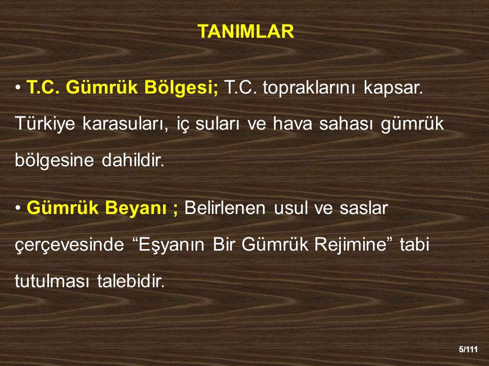 TANIMLAR T.C. Gümrük Bölgesi; T.C. topraklarını kapsar. Türkiye karasuları, iç suları ve hava sahası gümrük bölgesine dahildir.