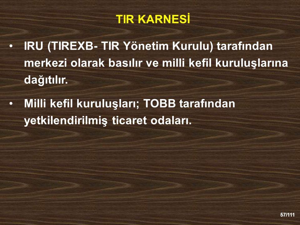 TIR KARNESİ IRU (TIREXB- TIR Yönetim Kurulu) tarafından merkezi olarak basılır ve milli kefil kuruluşlarına dağıtılır.