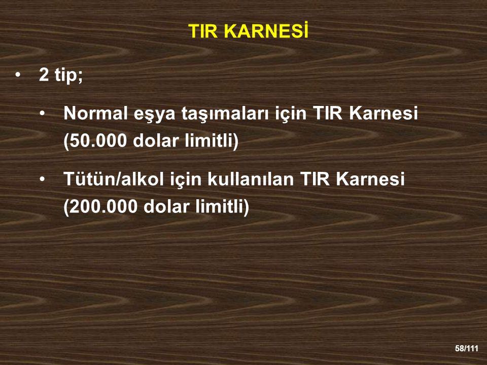 TIR KARNESİ 2 tip; Normal eşya taşımaları için TIR Karnesi (50.000 dolar limitli) Tütün/alkol için kullanılan TIR Karnesi (200.000 dolar limitli)