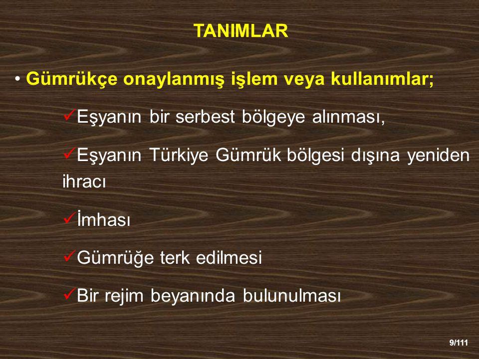 TANIMLAR Gümrükçe onaylanmış işlem veya kullanımlar; Eşyanın bir serbest bölgeye alınması, Eşyanın Türkiye Gümrük bölgesi dışına yeniden ihracı.