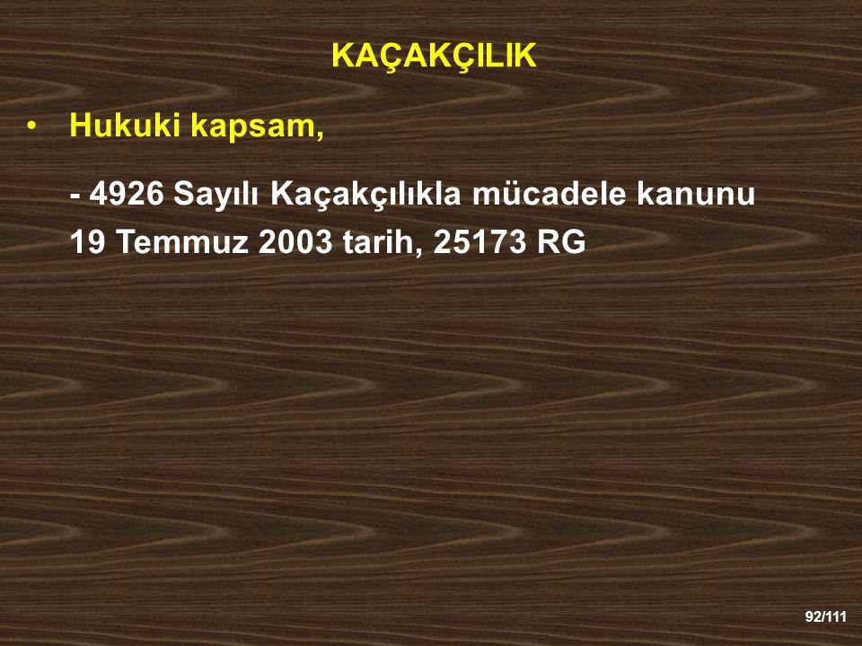 KAÇAKÇILIK Hukuki kapsam, - 4926 Sayılı Kaçakçılıkla mücadele kanunu 19 Temmuz 2003 tarih, 25173 RG.