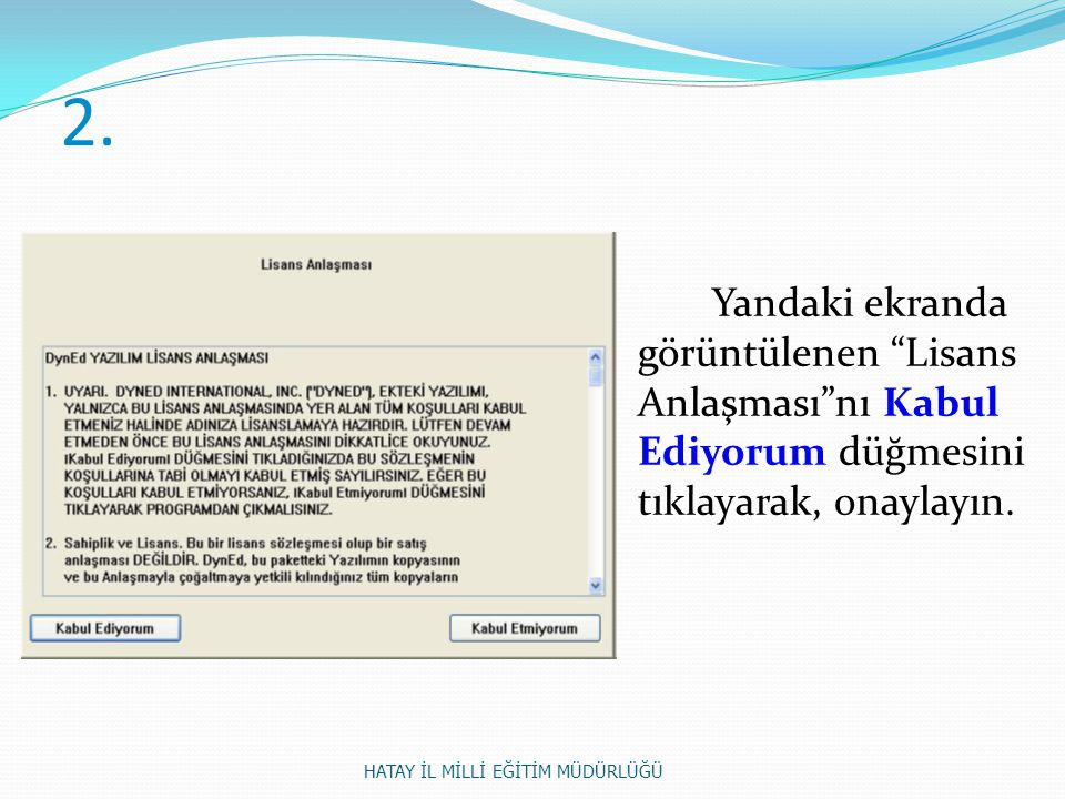 2. Yandaki ekranda görüntülenen Lisans Anlaşması nı Kabul Ediyorum düğmesini tıklayarak, onaylayın.