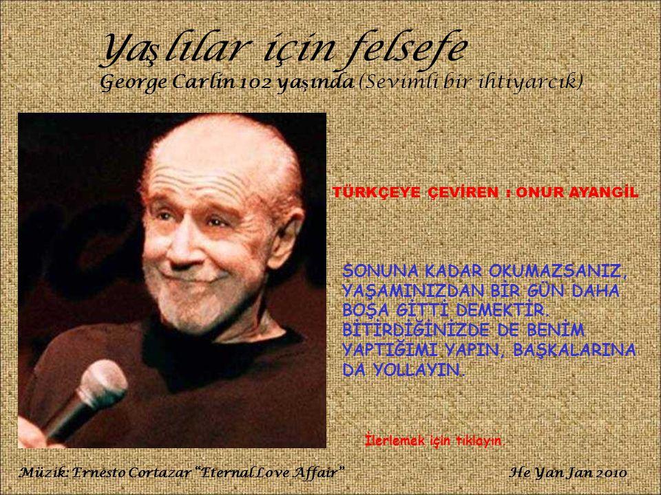 Yaşlılar için felsefe George Carlin 102 yaşında (Sevimli bir ihtiyarcık) TÜRKÇEYE ÇEVİREN : ONUR AYANGİL.